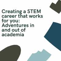 Creating a STEM Career That Works For You: Adventures in And Out of Academia